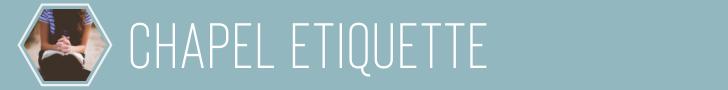 Chapel Etiquette