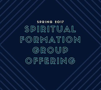Spring 2017 Spiritual Formation Group Offering